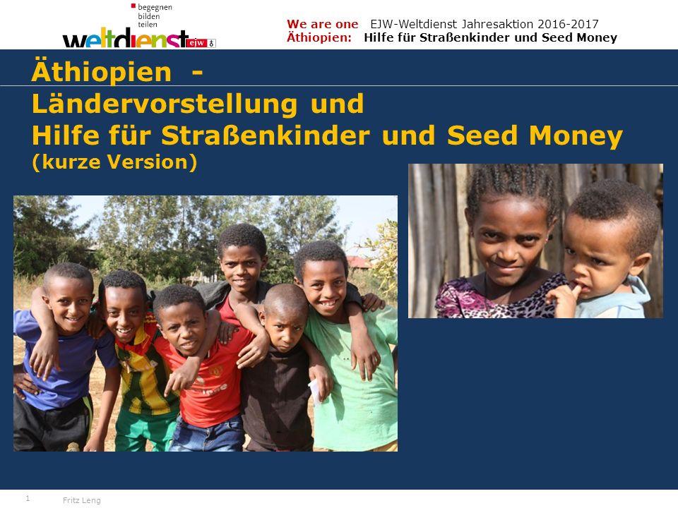 1 We are one EJW-Weltdienst Jahresaktion 2016-2017 Äthiopien: Hilfe für Straßenkinder und Seed Money Fritz Leng Äthiopien - Ländervorstellung und Hilfe für Straßenkinder und Seed Money (kurze Version)