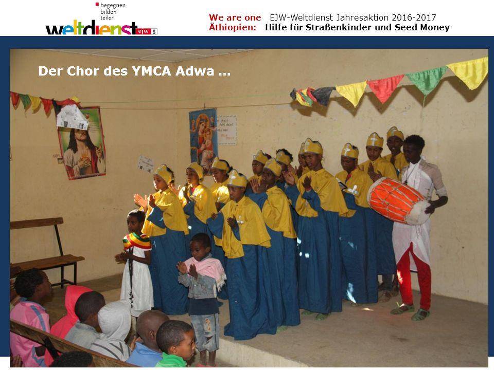 14 We are one EJW-Weltdienst Jahresaktion 2016-2017 Äthiopien: Hilfe für Straßenkinder und Seed Money Fritz Leng Der Chor des YMCA Adwa …