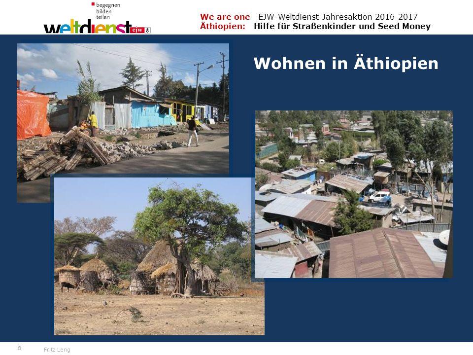 8 We are one EJW-Weltdienst Jahresaktion 2016-2017 Äthiopien: Hilfe für Straßenkinder und Seed Money Fritz Leng Wohnen in Äthiopien