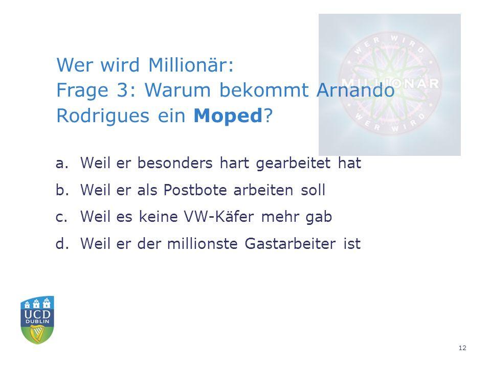 Wer wird Millionär: Frage 3: Warum bekommt Arnando Rodrigues ein Moped.