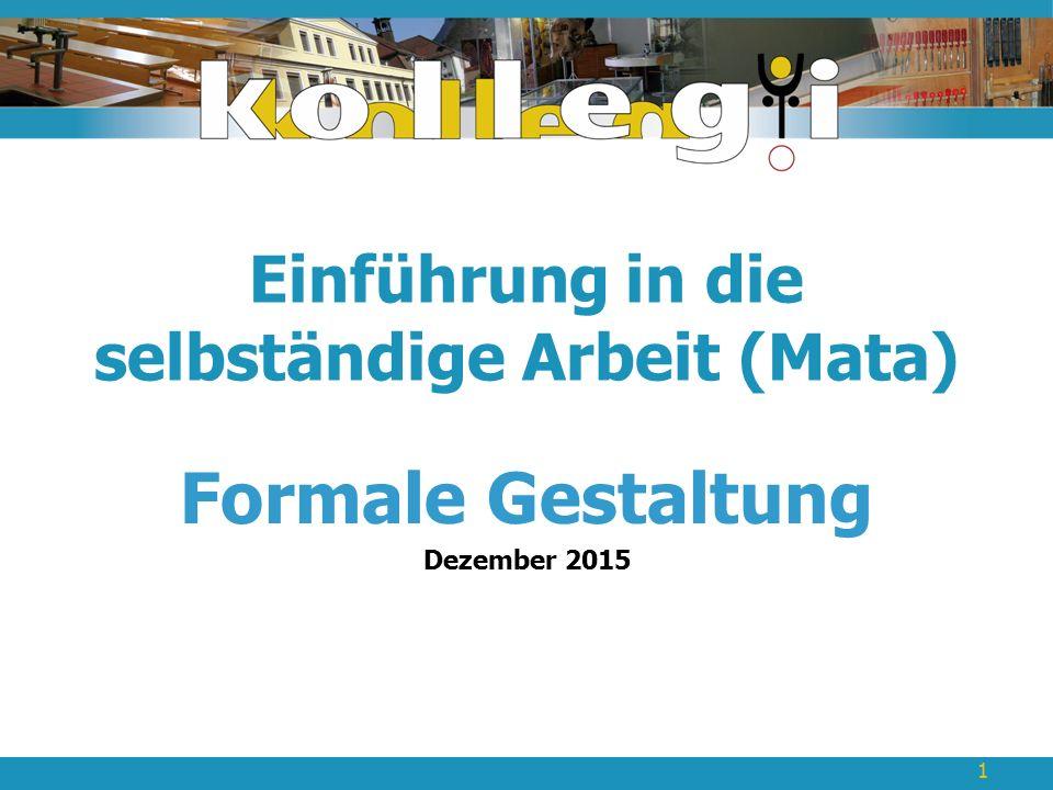 Einführung in die selbständige Arbeit (Mata) Formale Gestaltung Dezember 2015 1