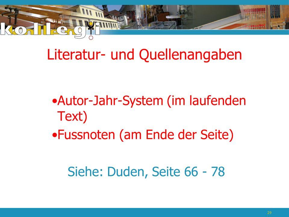 Literatur- und Quellenangaben Autor-Jahr-System (im laufenden Text) Fussnoten (am Ende der Seite) Siehe: Duden, Seite 66 - 78 29