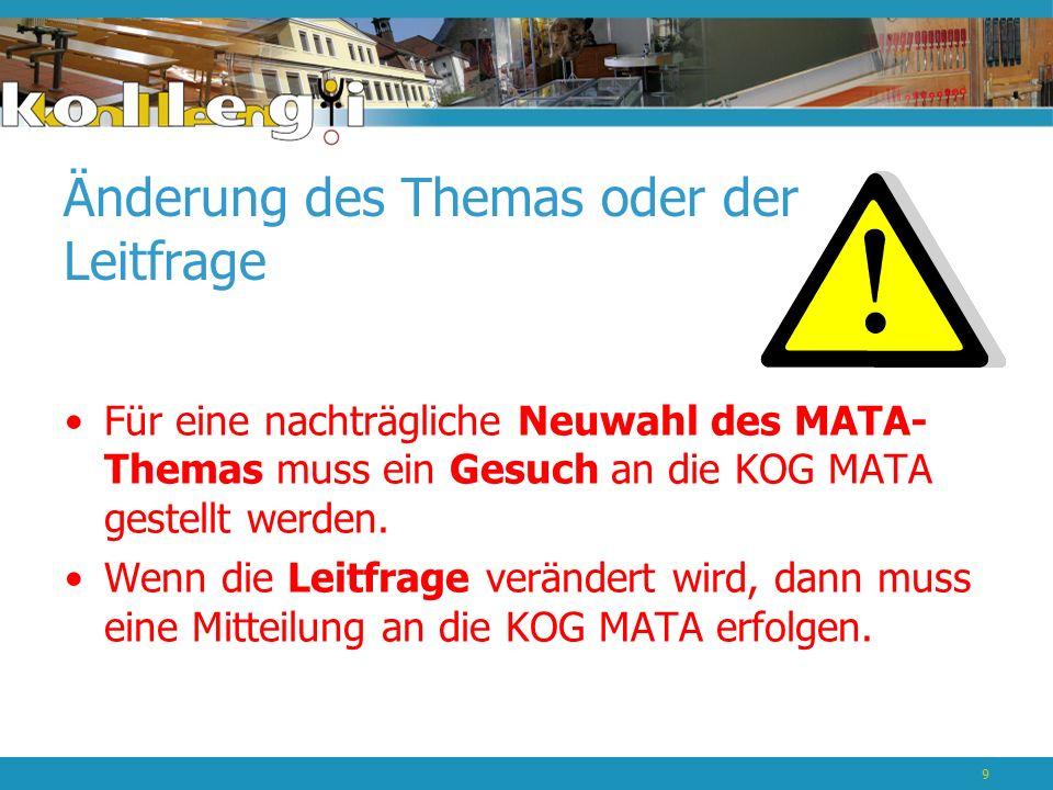Änderung des Themas oder der Leitfrage Für eine nachträgliche Neuwahl des MATA- Themas muss ein Gesuch an die KOG MATA gestellt werden.
