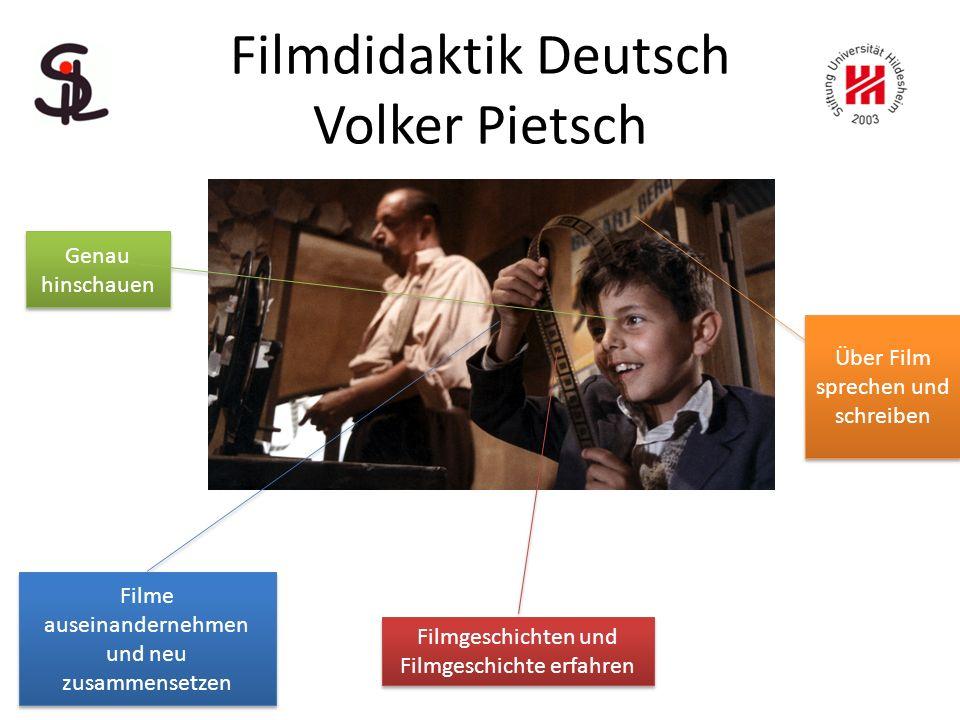 Filmdidaktik Deutsch Volker Pietsch Genau hinschauen Filme auseinandernehmen und neu zusammensetzen Filme auseinandernehmen und neu zusammensetzen Filmgeschichten und Filmgeschichte erfahren Über Film sprechen und schreiben
