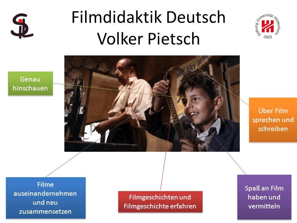 Filmdidaktik Deutsch Volker Pietsch Genau hinschauen Filme auseinandernehmen und neu zusammensetzen Filme auseinandernehmen und neu zusammensetzen Filmgeschichten und Filmgeschichte erfahren Über Film sprechen und schreiben Spaß an Film haben und vermitteln