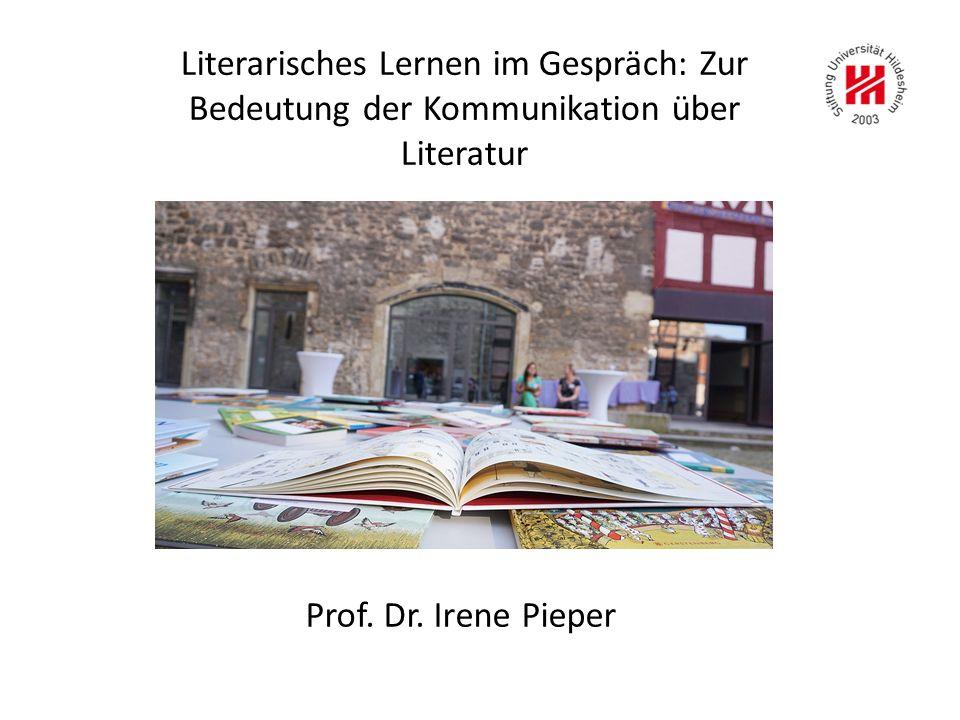 Literarisches Lernen im Gespräch: Zur Bedeutung der Kommunikation über Literatur Prof.