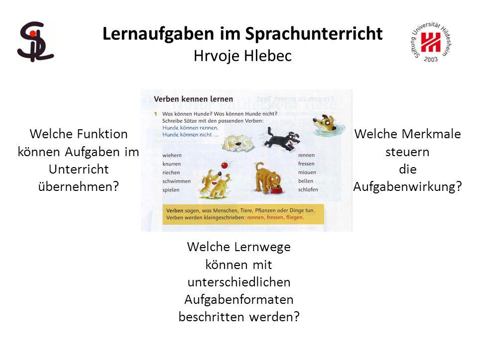 Lernaufgaben im Sprachunterricht Hrvoje Hlebec Welche Funktion können Aufgaben im Unterricht übernehmen.