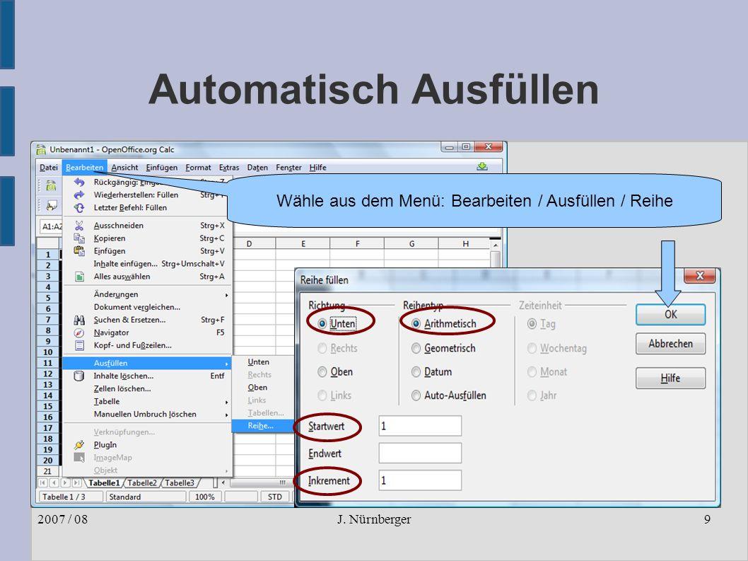 J. Nürnberger2007 / 089 Automatisch Ausfüllen Wähle aus dem Menü: Bearbeiten / Ausfüllen / Reihe