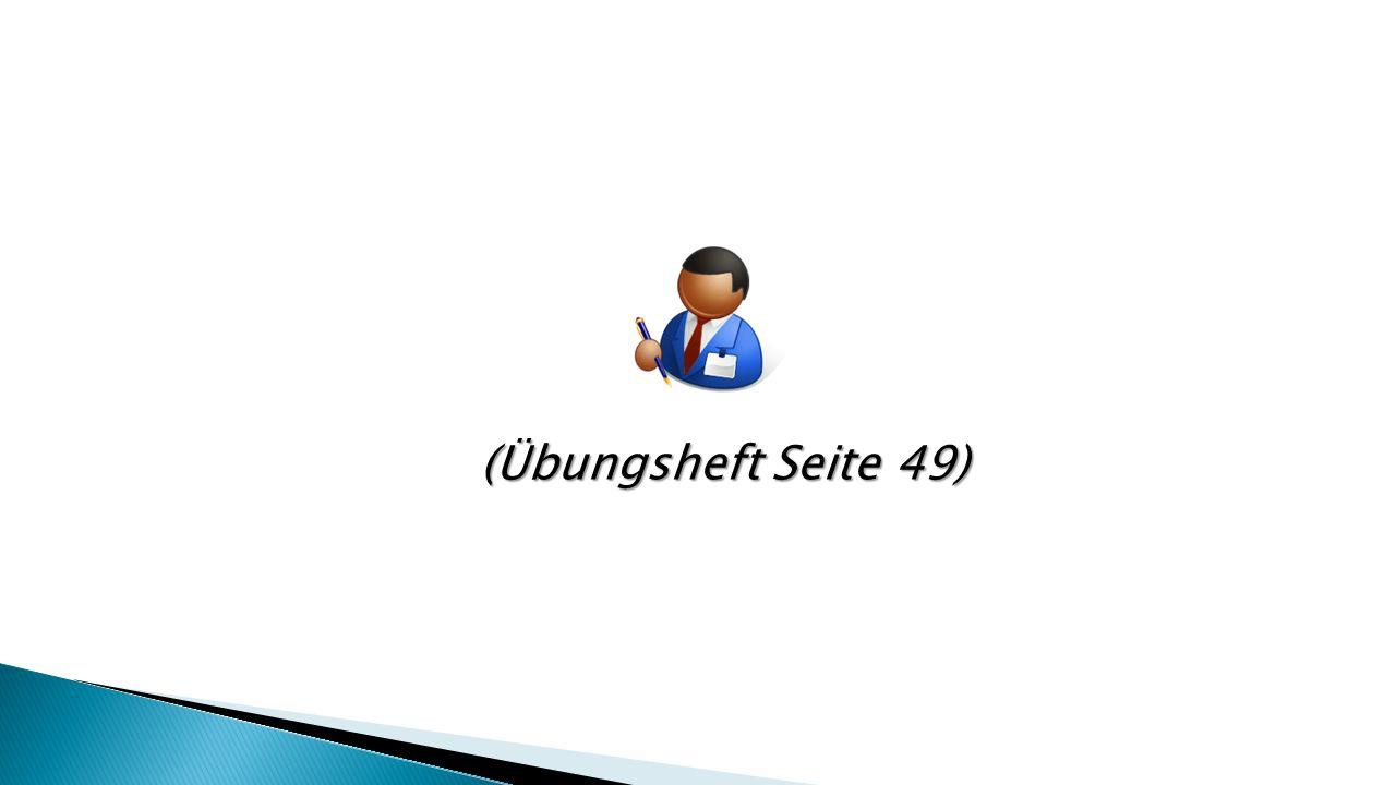 (Übungsheft Seite 49)