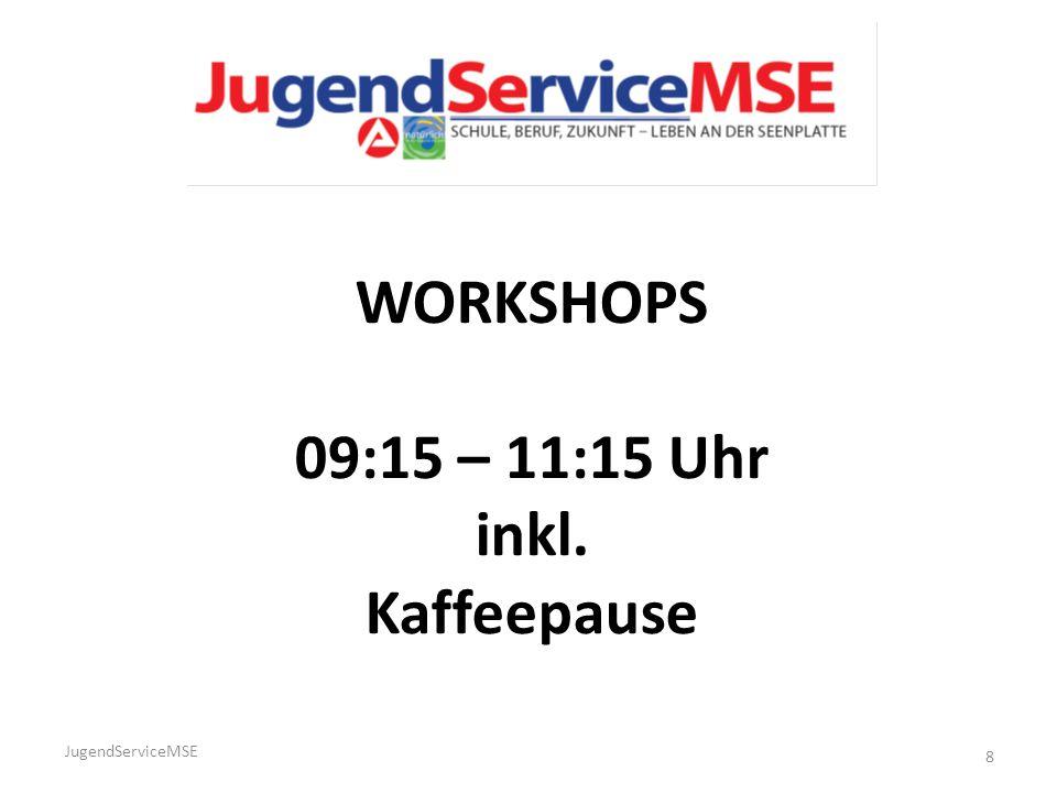JugendServiceMSE 8 WORKSHOPS 09:15 – 11:15 Uhr inkl. Kaffeepause