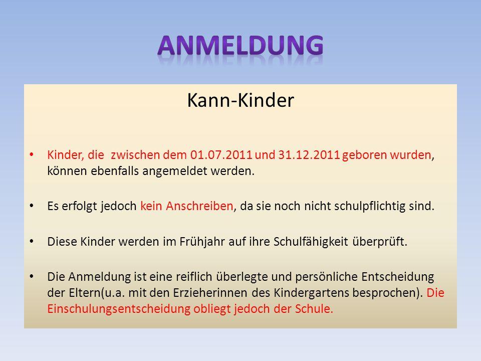 Kann-Kinder Kinder, die zwischen dem 01.07.2011 und 31.12.2011 geboren wurden, können ebenfalls angemeldet werden.