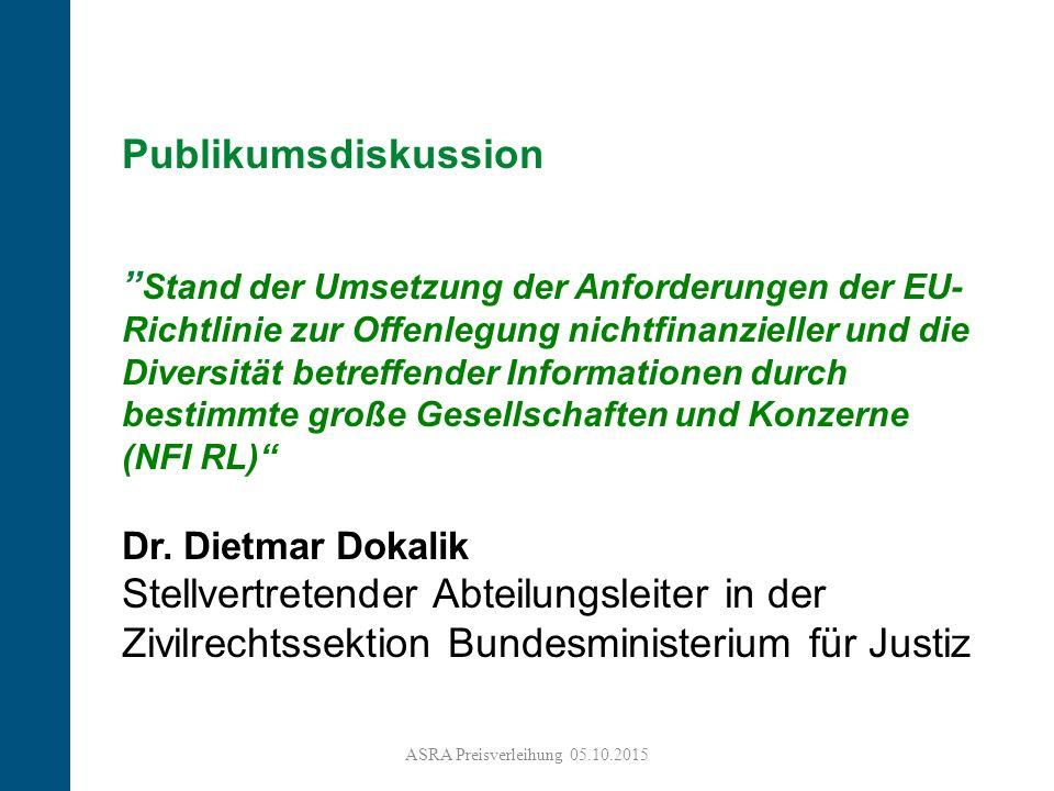 6 Publikumsdiskussion Stand der Umsetzung der Anforderungen der EU- Richtlinie zur Offenlegung nichtfinanzieller und die Diversität betreffender Informationen durch bestimmte große Gesellschaften und Konzerne (NFI RL) Dr.