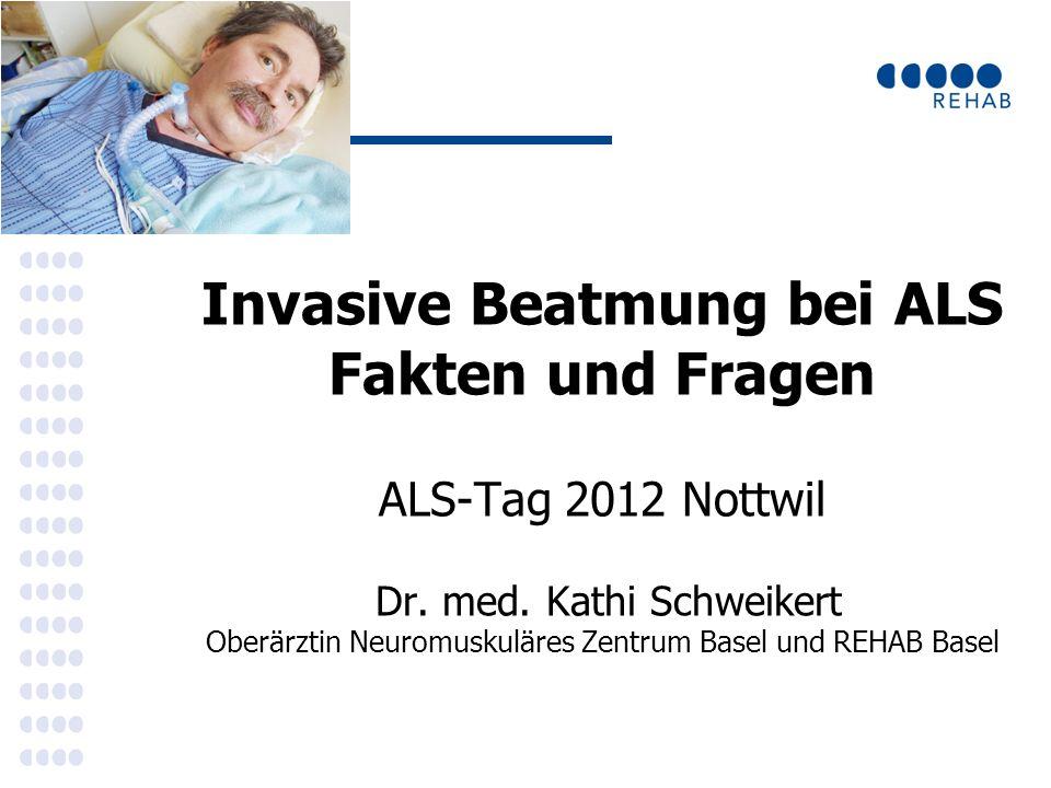 Invasive Beatmung bei ALS Fakten und Fragen ALS-Tag 2012 Nottwil Dr.