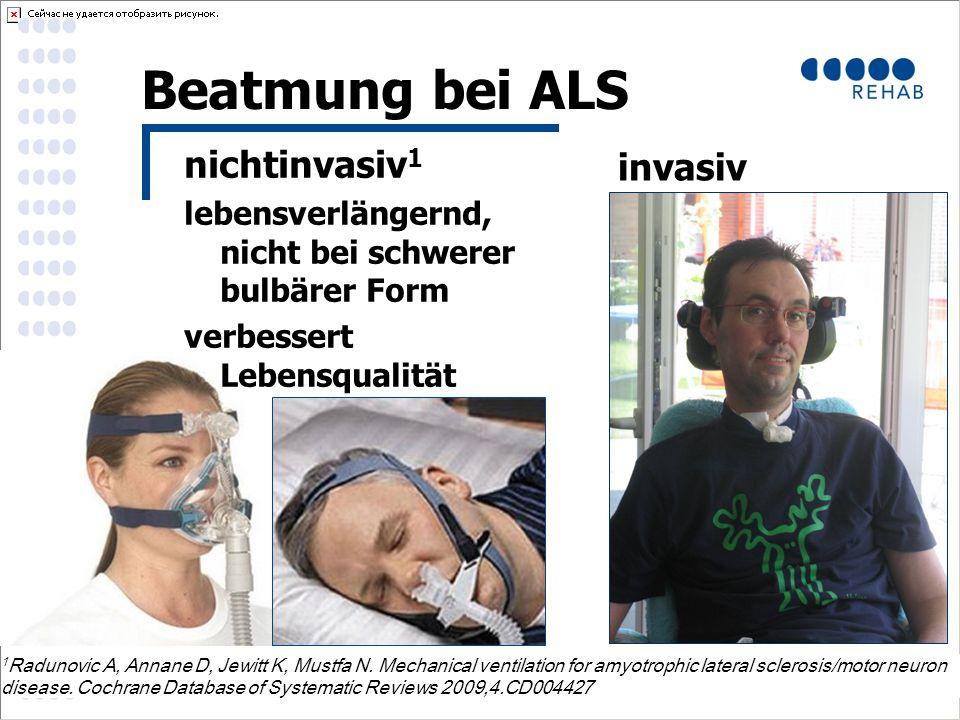 Beatmung bei ALS invasiv 1 Radunovic A, Annane D, Jewitt K, Mustfa N.