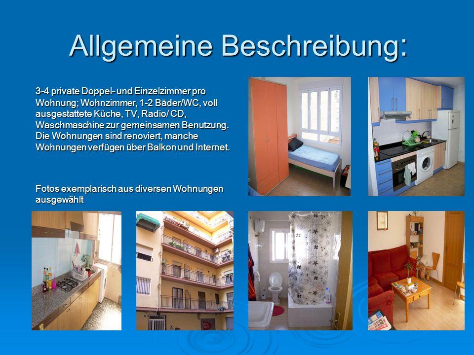 Allgemeine Beschreibung : 3-4 private Doppel- und Einzelzimmer pro Wohnung; Wohnzimmer, 1-2 Bäder/WC, voll ausgestattete Küche, TV, Radio/ CD, Waschmaschine zur gemeinsamen Benutzung.