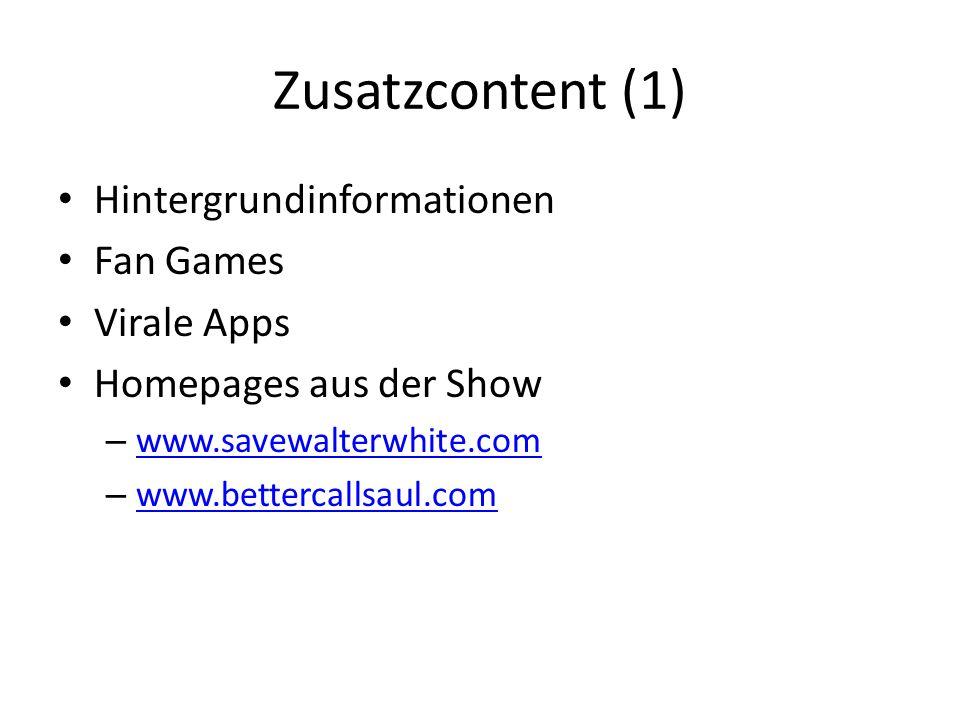 Zusatzcontent (1) Hintergrundinformationen Fan Games Virale Apps Homepages aus der Show – www.savewalterwhite.com www.savewalterwhite.com – www.bettercallsaul.com www.bettercallsaul.com