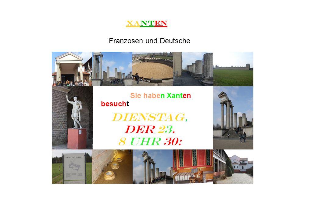 Xanten Dienstag, der 23. 8 Uhr 30: Franzosen und Deutsche Sie haben Xanten besucht