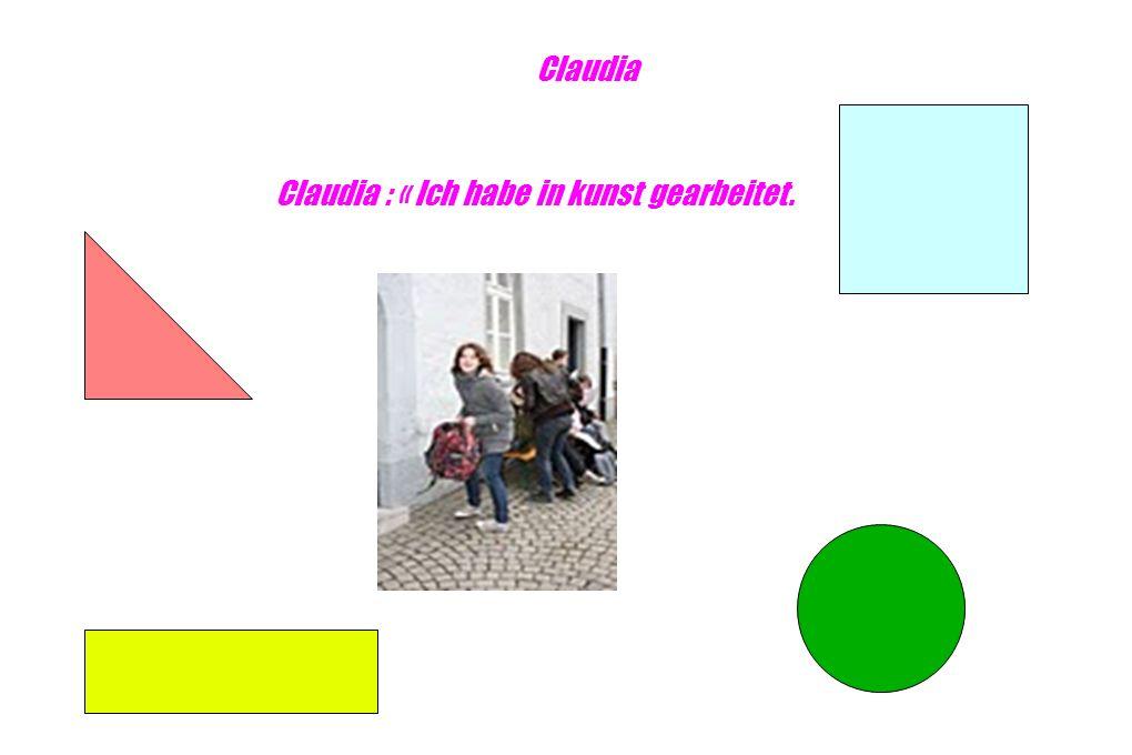 Claudia Claudia : « Ich habe in kunst gearbeitet.
