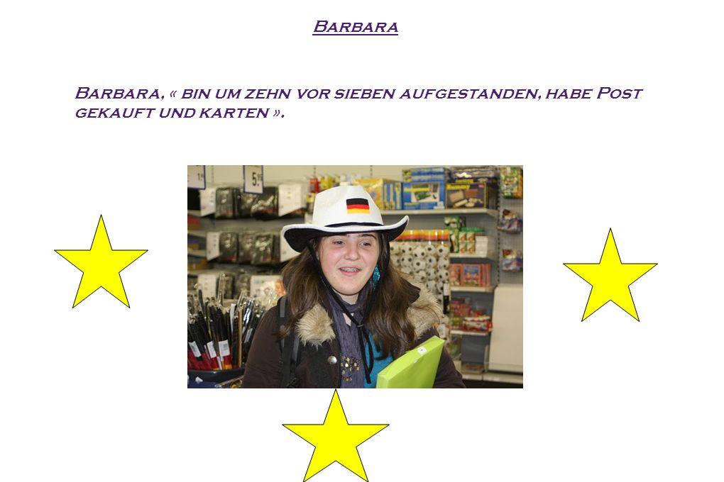 Barbara Barbara, « bin um zehn vor sieben aufgestanden, habe Post gekauft und karten ».