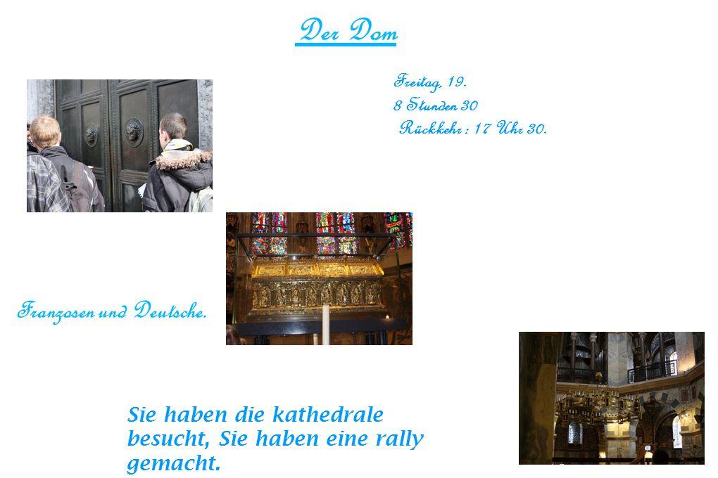Der Dom Freitag, 19. 8 Stunden 30 Rückkehr : 17 Uhr 30.