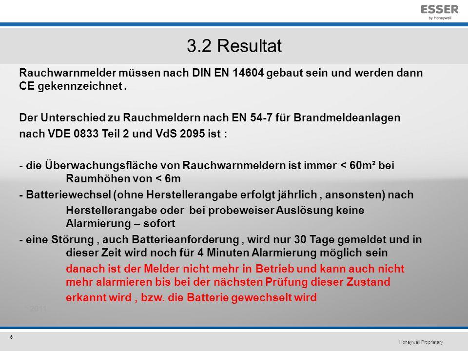 Honeywell Proprietary 6 3.2 Resultat Rauchwarnmelder müssen nach DIN EN 14604 gebaut sein und werden dann CE gekennzeichnet.