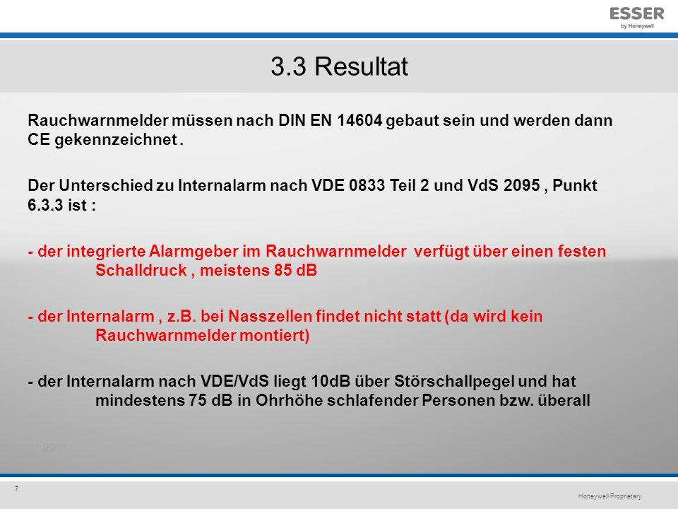 Honeywell Proprietary 7 3.3 Resultat Rauchwarnmelder müssen nach DIN EN 14604 gebaut sein und werden dann CE gekennzeichnet.