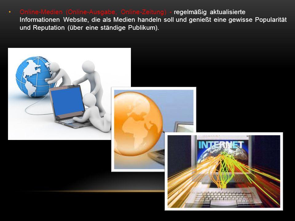 Online-Medien (Online-Ausgabe, Online-Zeitung) - regelmäßig aktualisierte Informationen Website, die als Medien handeln soll und genießt eine gewisse Popularität und Reputation (über eine ständige Publikum).