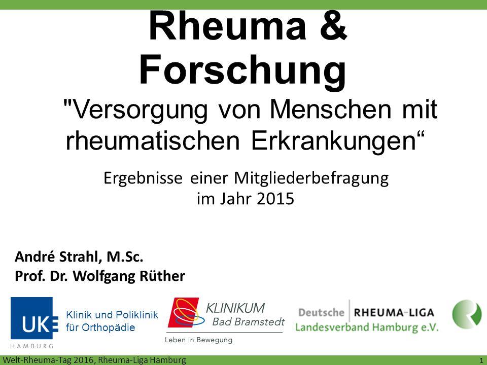 Rheuma & Forschung Ergebnisse einer Mitgliederbefragung im Jahr 2015 Klinik und Poliklinik für Orthopädie 1 Versorgung von Menschen mit rheumatischen Erkrankungen André Strahl, M.Sc.