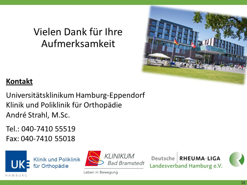 Vielen Dank für Ihre Aufmerksamkeit Klinik und Poliklinik für Orthopädie Kontakt Universitätsklinikum Hamburg-Eppendorf Klinik und Poliklinik für Orthopädie André Strahl, M.Sc.