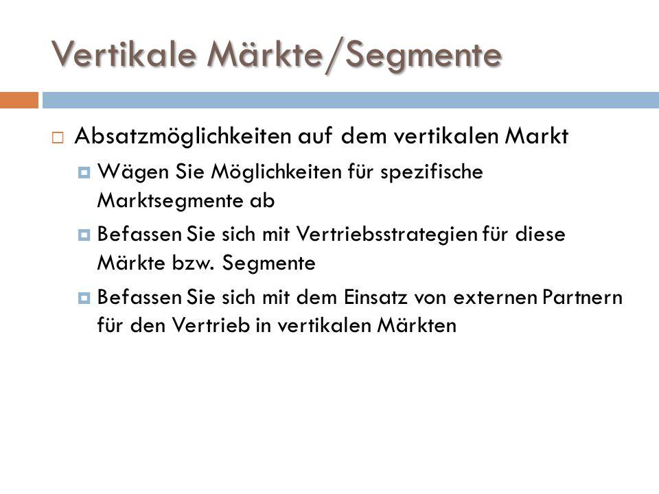 Vertikale Märkte/Segmente  Absatzmöglichkeiten auf dem vertikalen Markt  Wägen Sie Möglichkeiten für spezifische Marktsegmente ab  Befassen Sie sich mit Vertriebsstrategien für diese Märkte bzw.
