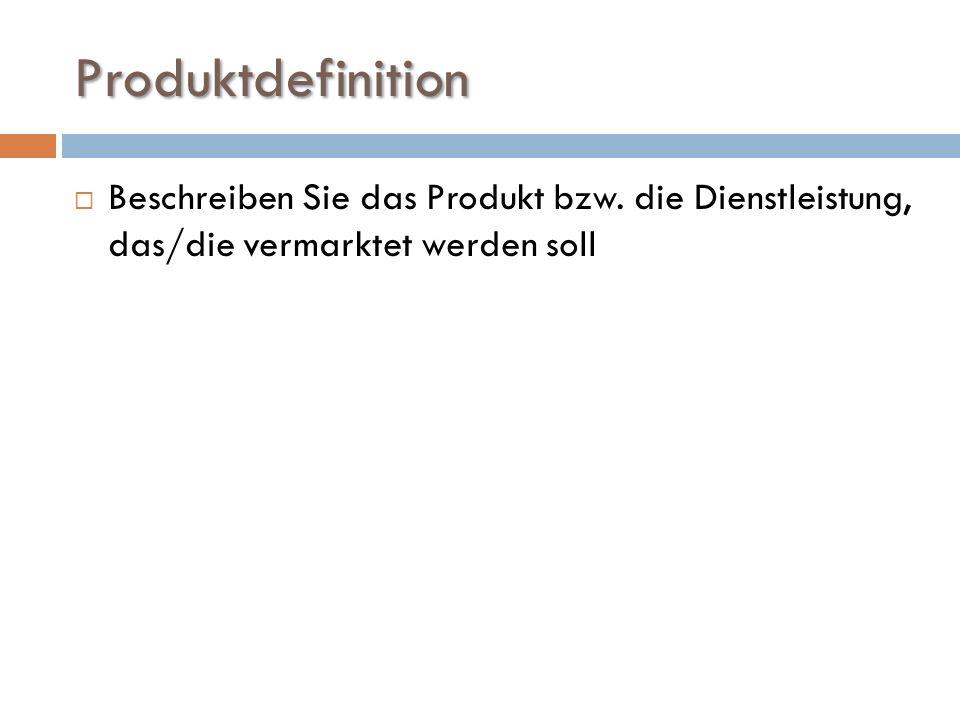 Produktdefinition  Beschreiben Sie das Produkt bzw.