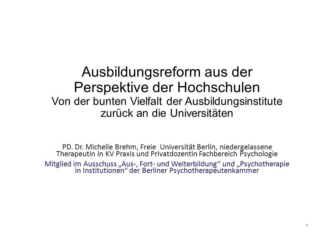 Ausbildungsreform aus der Perspektive der Hochschulen Von der bunten Vielfalt der Ausbildungsinstitute zurück an die Universitäten PD.