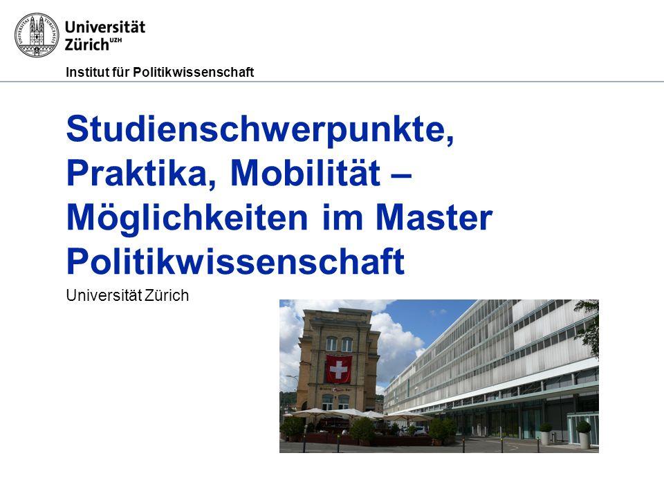 Institut für Politikwissenschaft Studienschwerpunkte, Praktika, Mobilität – Möglichkeiten im Master Politikwissenschaft Universität Zürich