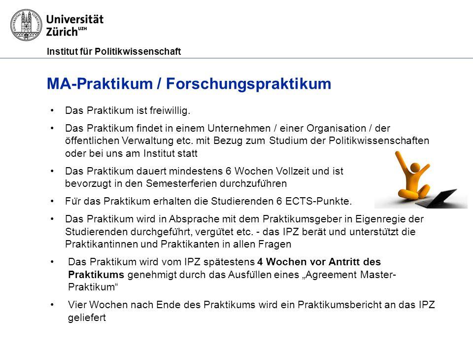 Institut für Politikwissenschaft MA-Praktikum / Forschungspraktikum Das Praktikum ist freiwillig.