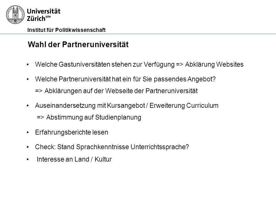 Institut für Politikwissenschaft Wahl der Partneruniversität Welche Gastuniversitäten stehen zur Verfügung => Abklärung Websites Welche Partneruniversität hat ein für Sie passendes Angebot.