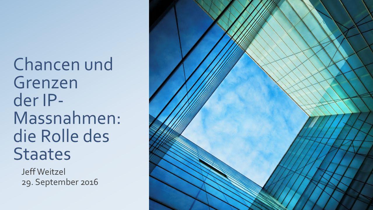Chancen und Grenzen der IP- Massnahmen: die Rolle des Staates Jeff Weitzel 29. September 2016