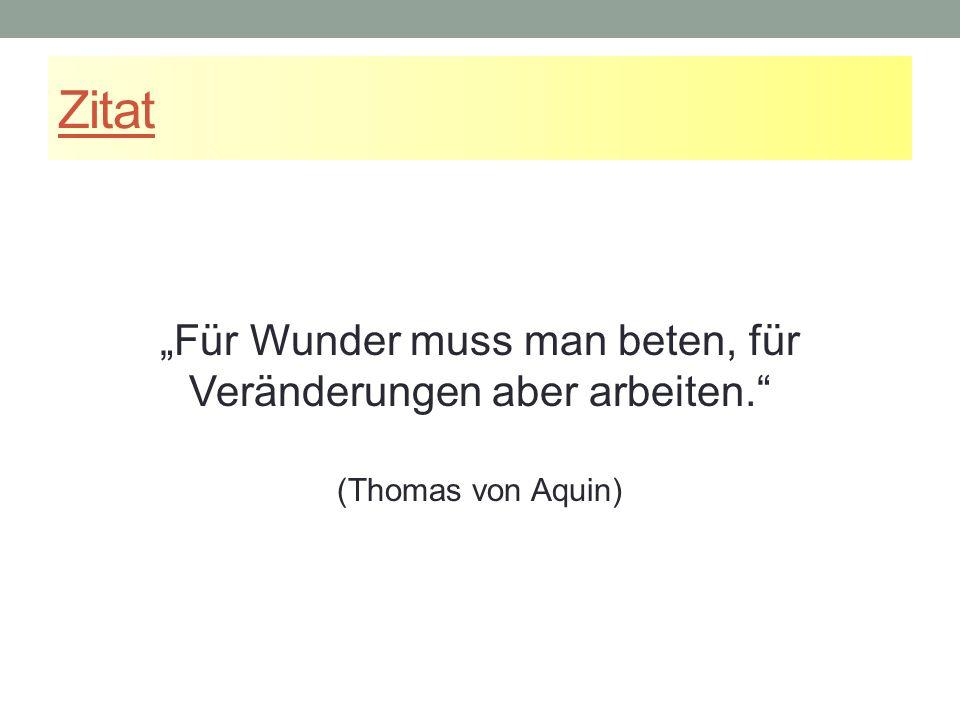 """Zitat """"Für Wunder muss man beten, für Veränderungen aber arbeiten. (Thomas von Aquin)"""