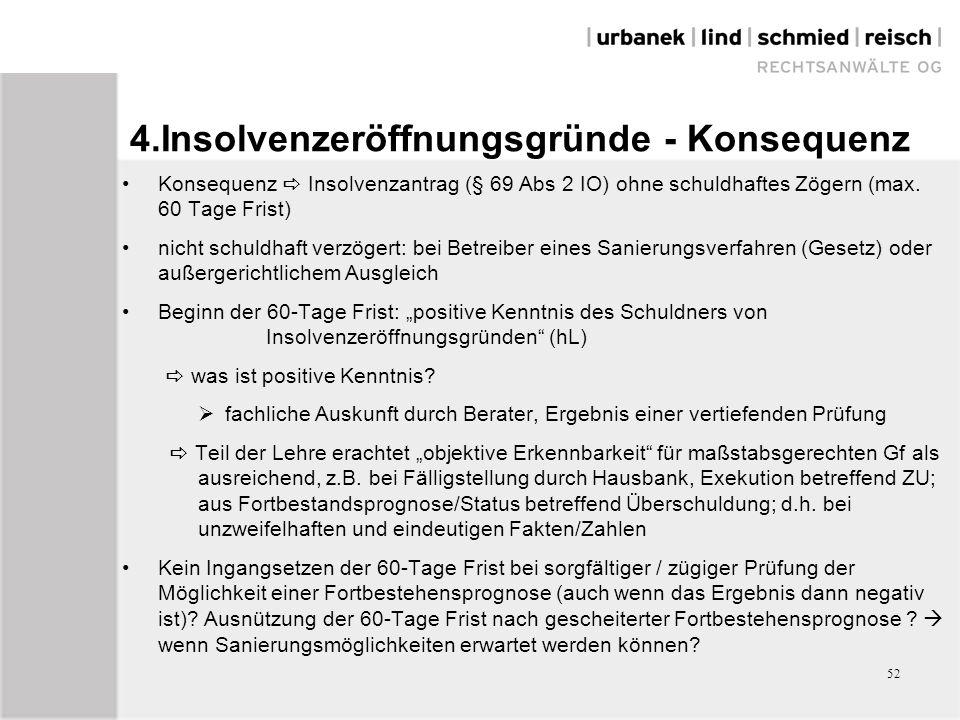 52 4.Insolvenzeröffnungsgründe - Konsequenz Konsequenz  Insolvenzantrag (§ 69 Abs 2 IO) ohne schuldhaftes Zögern (max.