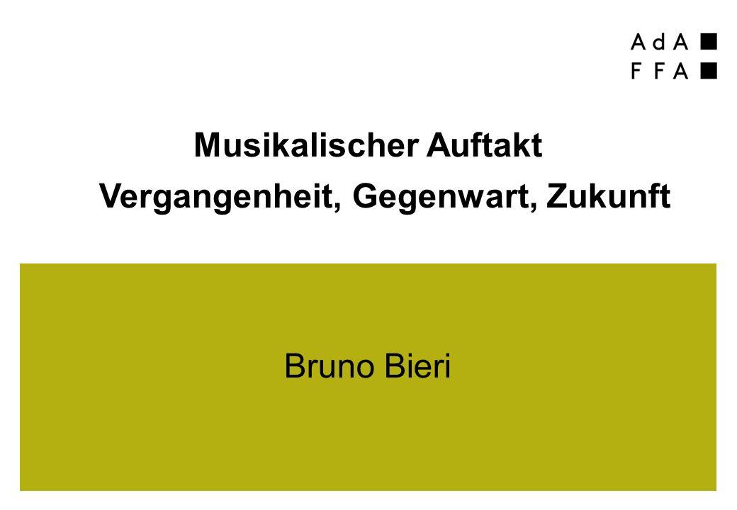 Musikalischer Auftakt Vergangenheit, Gegenwart, Zukunft Bruno Bieri
