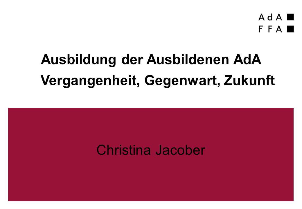 Ausbildung der Ausbildenen AdA Vergangenheit, Gegenwart, Zukunft Christina Jacober