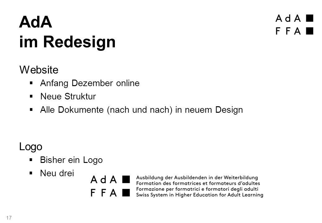  Bisher ein Logo  Neu drei Logo  Anfang Dezember online  Neue Struktur  Alle Dokumente (nach und nach) in neuem Design AdA im Redesign Website 17