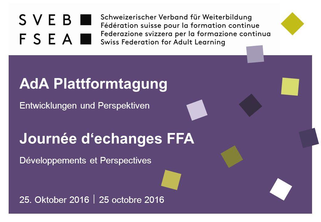 AdA Plattformtagung Entwicklungen und Perspektiven Journée d'echanges FFA Développements et Perspectives 25.