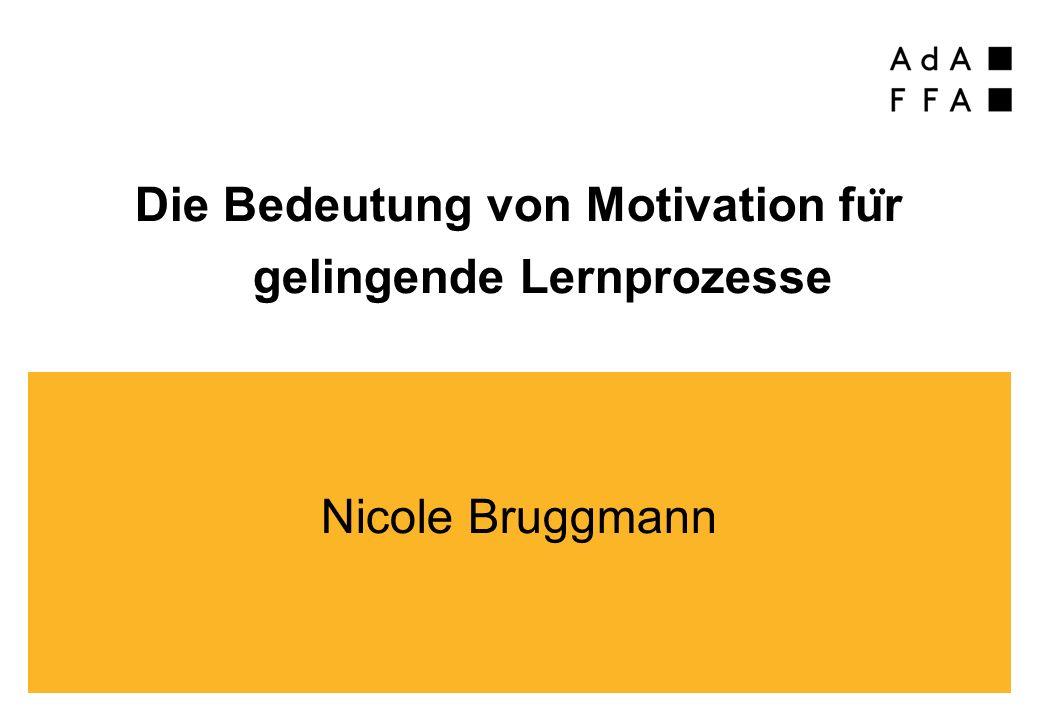 Die Bedeutung von Motivation fu ̈ r gelingende Lernprozesse Nicole Bruggmann