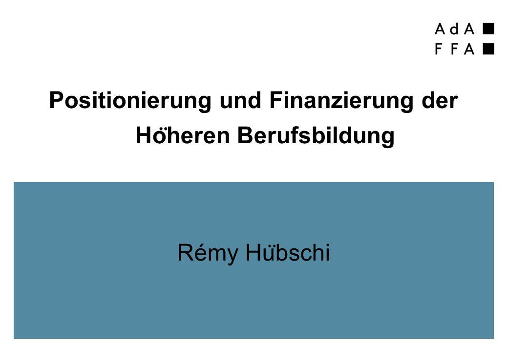 Positionierung und Finanzierung der Ho ̈ heren Berufsbildung Rémy Hu ̈ bschi