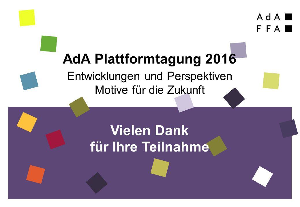 AdA Plattformtagung 2016 Entwicklungen und Perspektiven Motive für die Zukunft Vielen Dank für Ihre Teilnahme