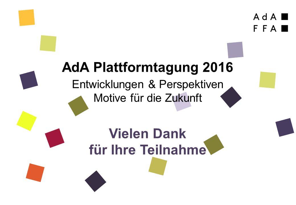 AdA Plattformtagung 2016 Entwicklungen & Perspektiven Motive für die Zukunft Vielen Dank für Ihre Teilnahme