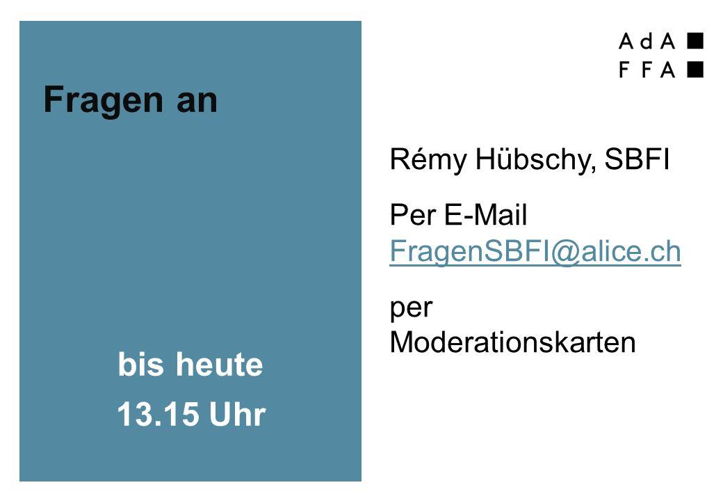 Fragen an Rémy Hübschy, SBFI Per E-Mail FragenSBFI@alice.ch per Moderationskarten bis heute 13.15 Uhr