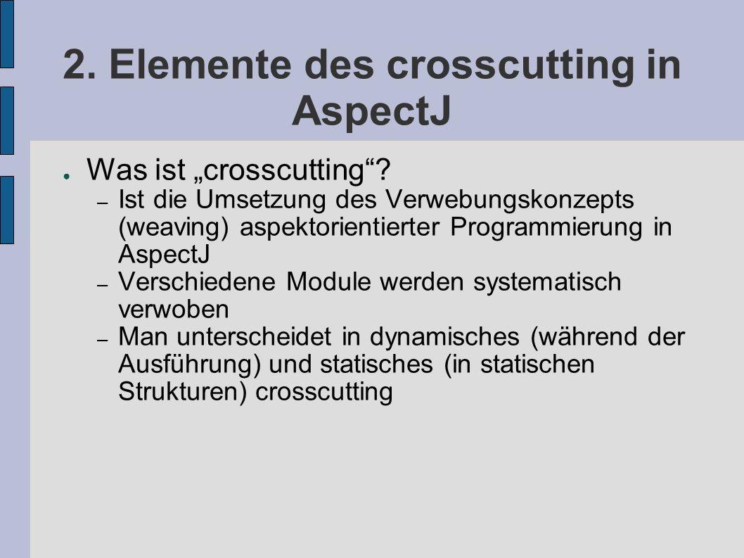 "2. Elemente des crosscutting in AspectJ ● Was ist ""crosscutting ."