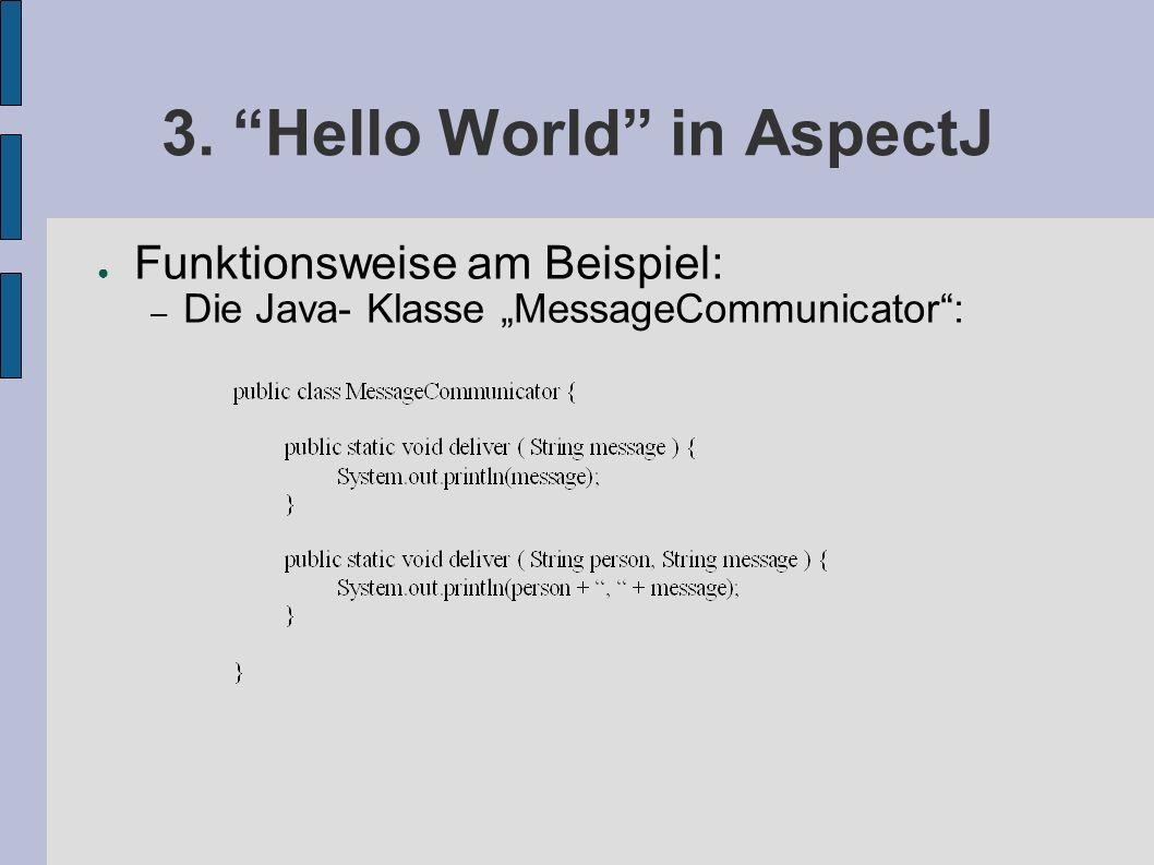 "3. Hello World in AspectJ ● Funktionsweise am Beispiel: – Die Java- Klasse ""MessageCommunicator :"