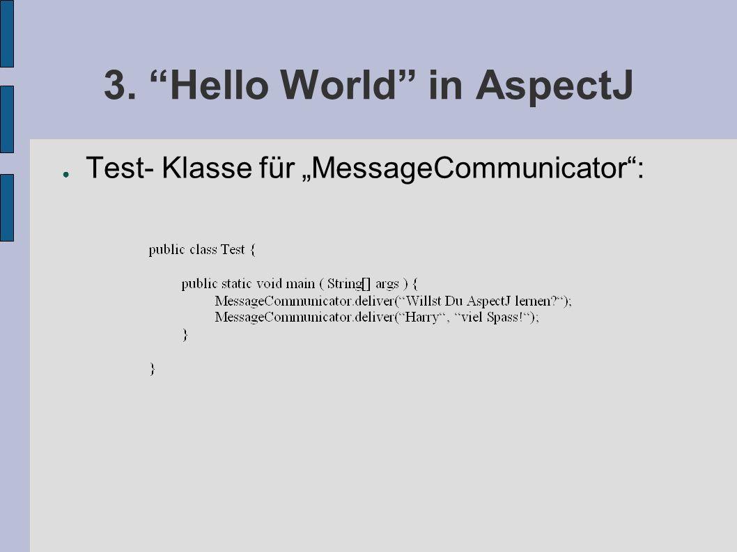 "3. Hello World in AspectJ ● Test- Klasse für ""MessageCommunicator :"